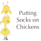 Putting Socks on Chickens