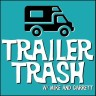 Trailer Trash w/ Mike & Garrett