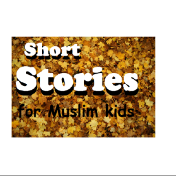 Stories for Muslim Kids | Short Narrations for Muslims of