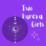 twoeurekagirls